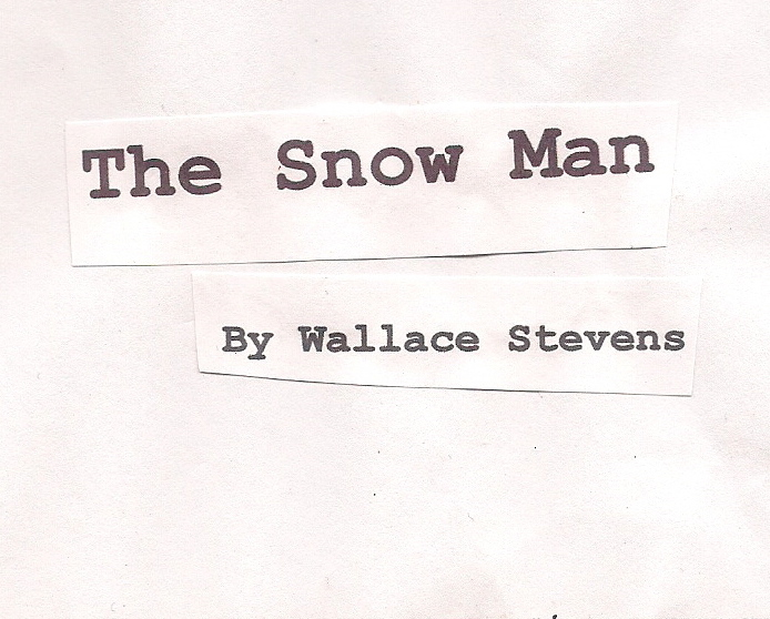 interpretation and analysis wallace stevens snow man The snow man by wallace stevens is a poem which creates a unique image of the snow man and winter through an effective imagery, and which makes the reader to use another way of thinking in order to both understand the poem and realize its theme.